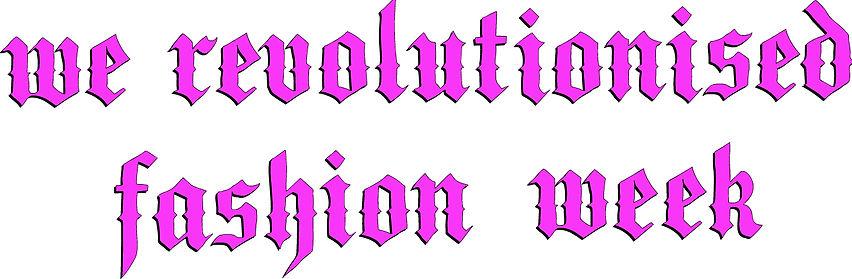 we-revolutionised-fashion-week.jpg