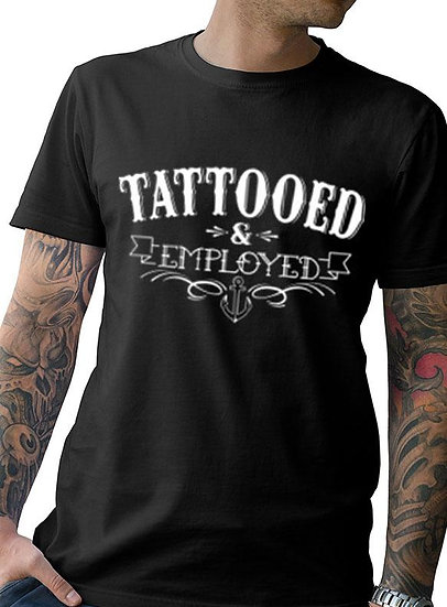 "New ""Tattooed and Employed"" Men's Tee"