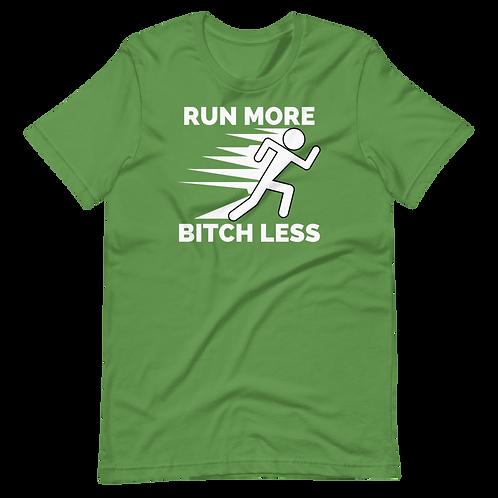 RUN More Bitch Less Short-Sleeve Unisex T-Shirt