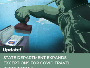 STATE DEPARTMENT EXPANDS EXCEPTIONS FOR COVID TRAVEL RESTRICTIONS