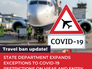 STATE DEPARTMENT EXPANDS EXCEPTIONS TO COVID-19 RESTRICTIONS ON VISAS AND ENTRY