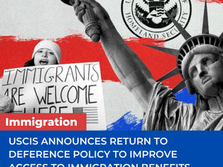 USCIS ANNOUNCES RETURN TO DEFERENCE POLICY TO IMPROVE ACCESS TO IMMIGRATION BENEFITS