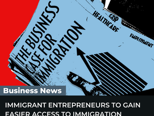 IMMIGRANT ENTREPRENEURS TO GAIN EASIER ACCESS TO IMMIGRATION