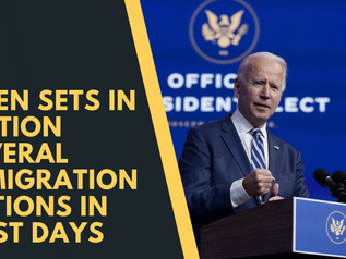 PRESIDENT BIDEN SETS IN MOTION SEVERAL IMMIGRATION ACTIONS IN FIRST DAYS
