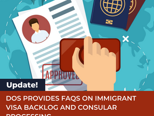 DOS PROVIDES FAQs ON IMMIGRANT VISA BACKLOG AND CONSULAR PROCESSING