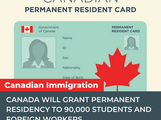 CANADA WILL GRANT PERMANENT RESIDENCY TO 90,000 STUDENTS AND FOREIGN WORKERS