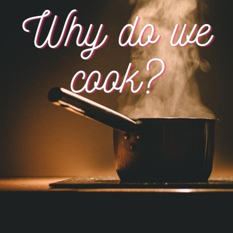 Why do we cook our food?