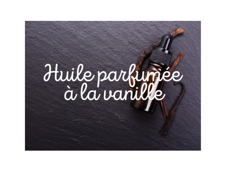 Huile parfumée à la vanille: recette de macérât solaire