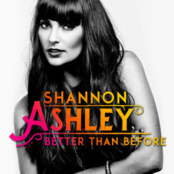 """Shannon Ashley """"Better Than Before"""""""