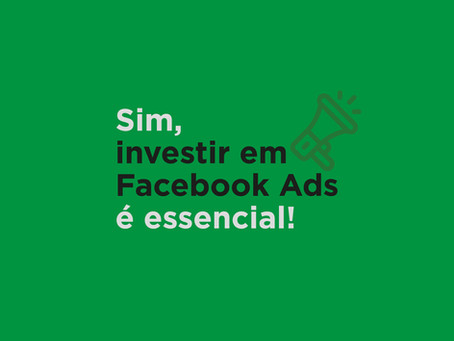 Sim, investir em Facebook Ads é essencial!