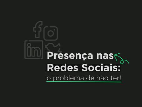 Presença nas Redes Sociais: o problema de não ter!