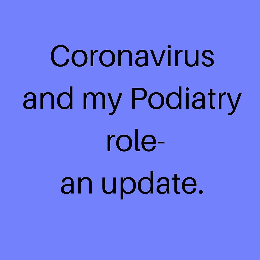 Coronavirus and my Podiatry role-  an update.