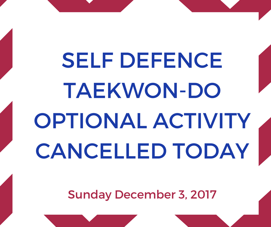 Please make note that the Self Defence Taekwon-do optional activity must be cancelled today due to a sudden constraint with instructor's availability. Please call you your taekwon-do buddy to confirm that they have been informed of the cancellation. Sorry about this inconvenient.