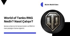 World of Tanks RNG Nedir? Nasıl Çalışır? 2020 Rehberi