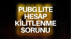 PUBG LITE Hesap Kilitlenme Sorunu