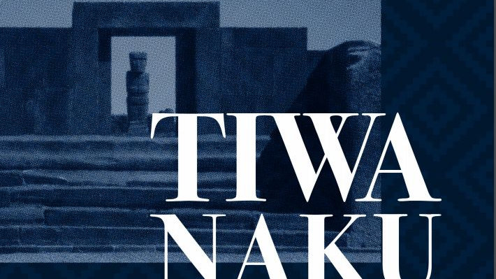 """TIWANAKU: """"The Mysteries of a Millennial Culture"""""""