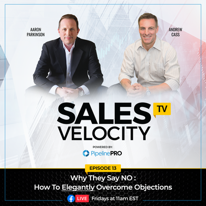 Episode 13 : Why They Say NO: How To Elegantly Overcome Objections