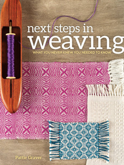 Next Steps in Weaving: What you Never Knew you Needed to Know Weaving Book by P