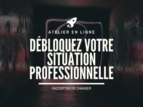 DÉBLOQUEZ VOTRE SITUATION PROFESSIONNELLE - Atelier en ligne du 25/06/2020