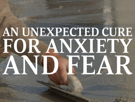 An Unexpected Cure for Anxiety and Fear