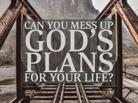 Can you mess up God's plans for your life?