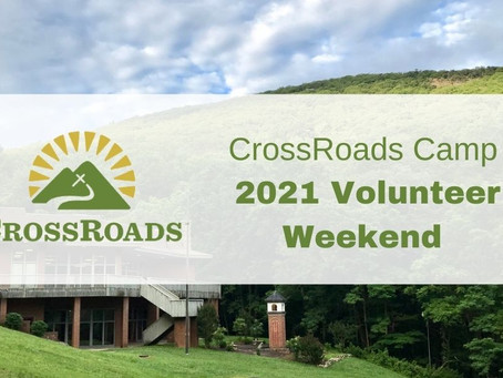 Crossroads Camp 2021 Volunteer Weekend