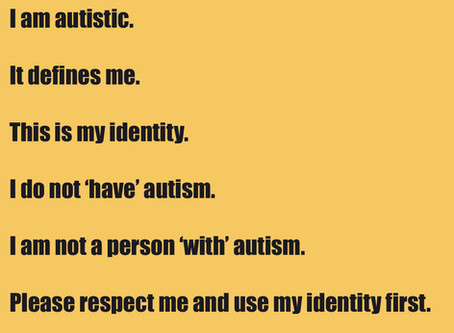 Autistics say no to person first language.