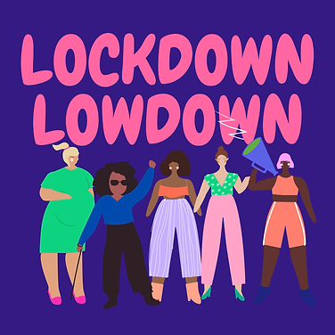 Project poster for the lockdown lowdown. 5 cartoon women of different shapes and sizes are under the project title.