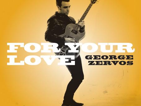 """George Zervos """"For Your Love"""" Παρουσίαση Δίσκου                      Πέμπτη 8 Ιουνίου στ"""