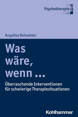 Was wäre, wenn ...  Überraschende Interventionen für schwierige Therapiesituationen