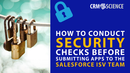 How to Conduct Security Checks Before Submitting Apps to the Salesforce ISV Team