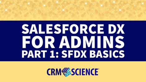 Salesforce DX for Admins Part 1: SFDX Basics