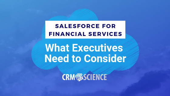 Salesforce for Financial Services: What Executives Need to Consider