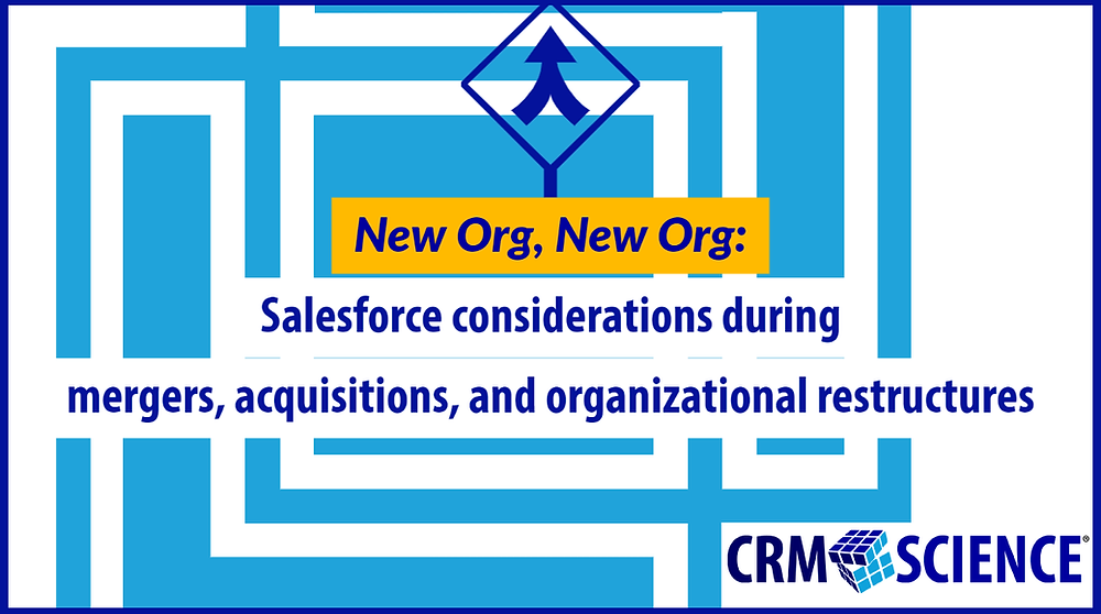 New Org, New Org: Salesforce considerations during mergers, acquisitions, and organizational restructures