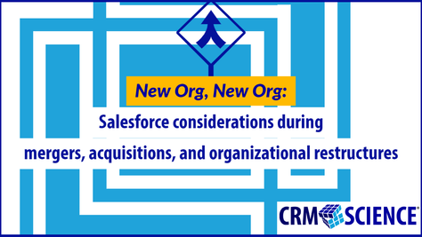 Salesforce considerations during mergers, acquisitions, and organizational restructures