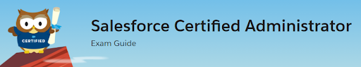 Salesforce Administrator Certification Exam Guide