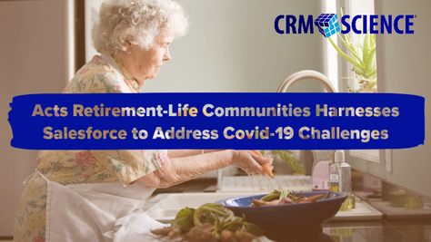 Acts Retirement-Life Communities Harnesses Salesforce to Address Covid-19 Challenges