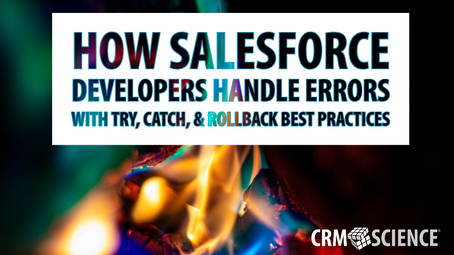 How Salesforce Developers Handle Errors with Try, Catch, & Rollback Best Practices