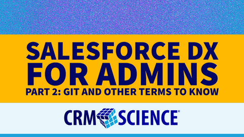 Salesforce DX for Admins Part 2: Git and Other Terms to Know