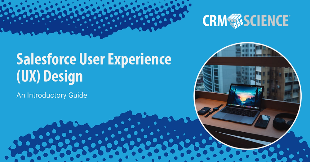 Designing Salesforce With The User's Experience in Mind