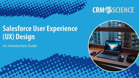 Salesforce User Experience (UX) Design: An Introductory Guide