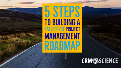 5 Steps to Building a Salesforce Project Management Roadmap