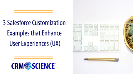 3 Salesforce Customization Examples that Enhance User Experiences