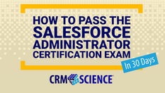 How to Pass the Salesforce Administrator Certification Exam in 30 Days