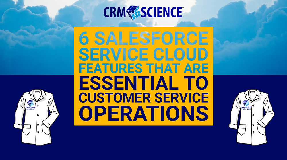 6 Salesforce Service Cloud Features that are Essential to Customer Service Operations
