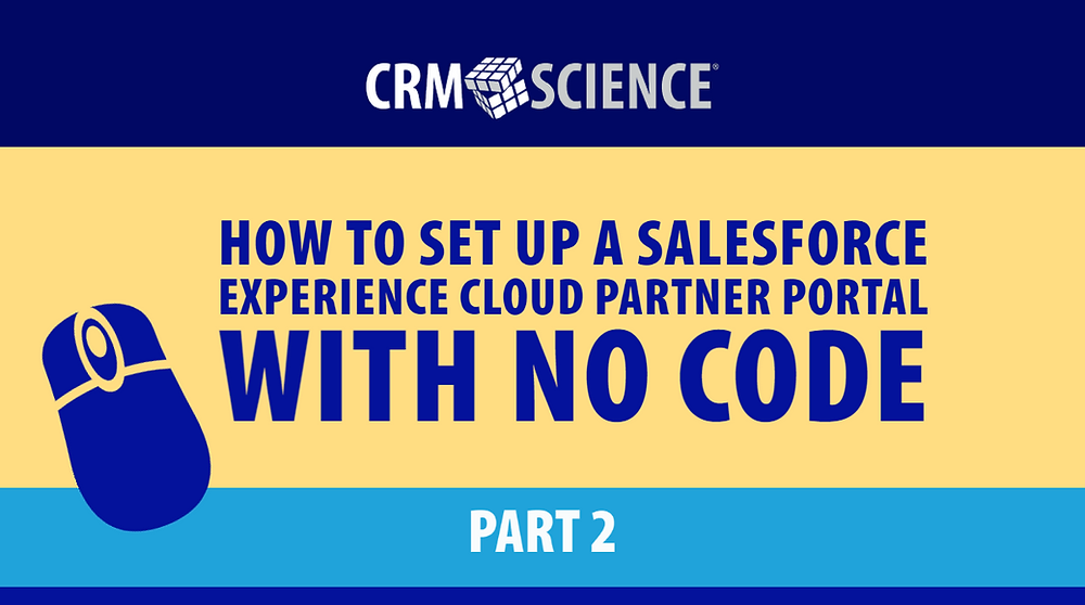 How to Build an Experience Cloud Partner Portal with No Code: Part 2