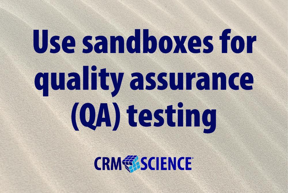 Use sandboxes for quality assurance (QA) testing