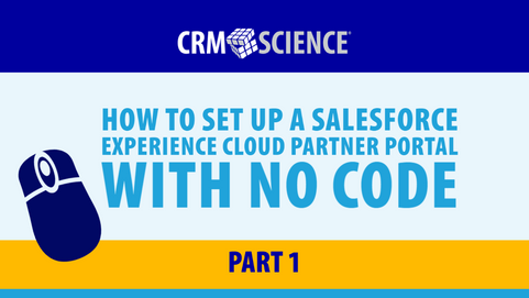 How to Set Up a Salesforce Experience Cloud Partner Portal with No Code: Part 1