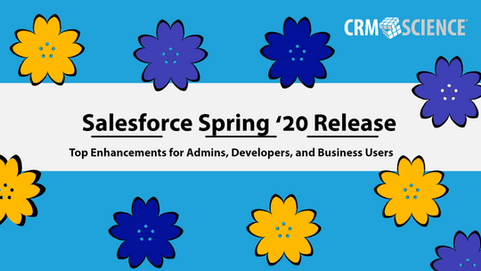 Salesforce Spring '20 Release: Top Enhancements for Admins, Developers, and Business Users