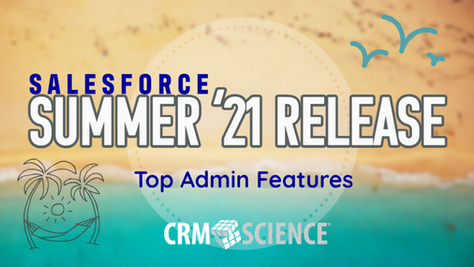 Top 5 Summer '21 Release Features for Salesforce Admins